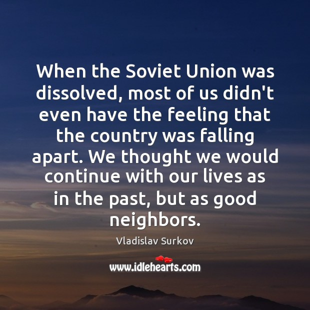 When the Soviet Union was dissolved, most of us didn't even have Image