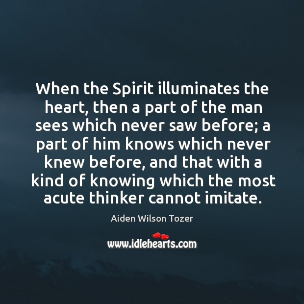 When the Spirit illuminates the heart, then a part of the man Image