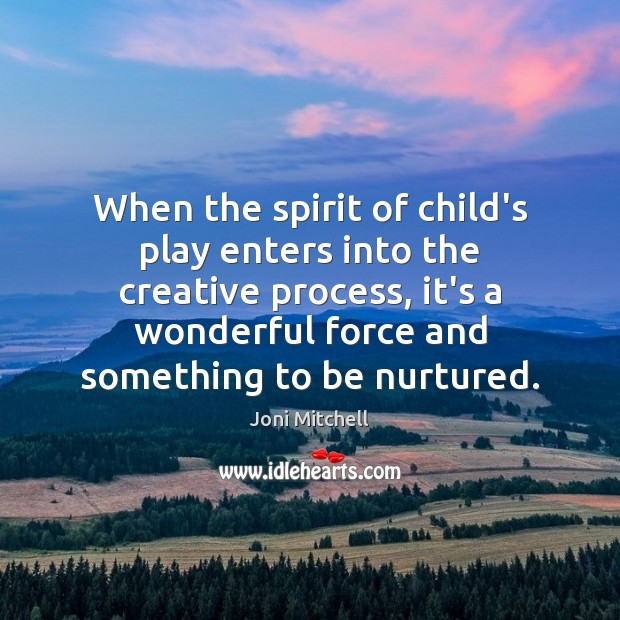 When the spirit of child's play enters into the creative process, it's Image