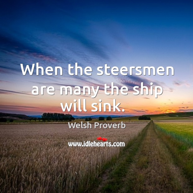 Image, When the steersmen are many the ship will sink.