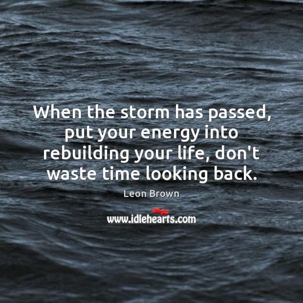 When the storm has passed, put your energy into rebuilding your life, Image