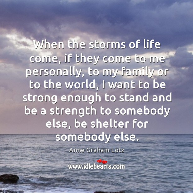 When the storms of life come, if they come to me personally, Image
