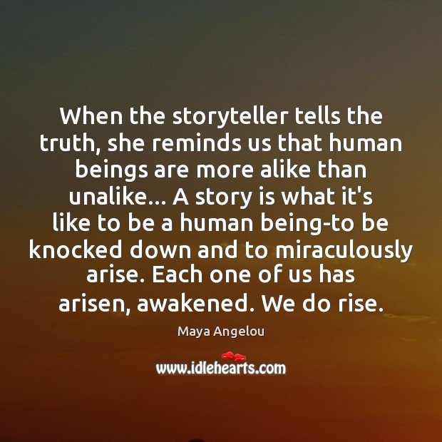 When the storyteller tells the truth, she reminds us that human beings Image