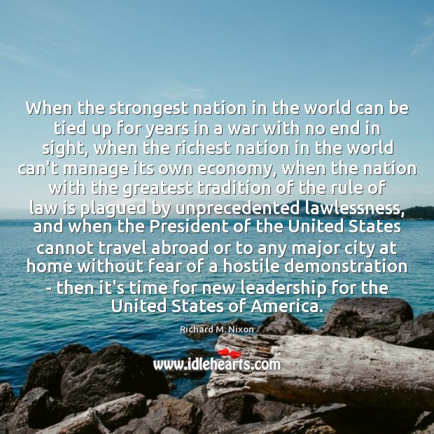 When the strongest nation in the world can be tied up for Richard M. Nixon Picture Quote