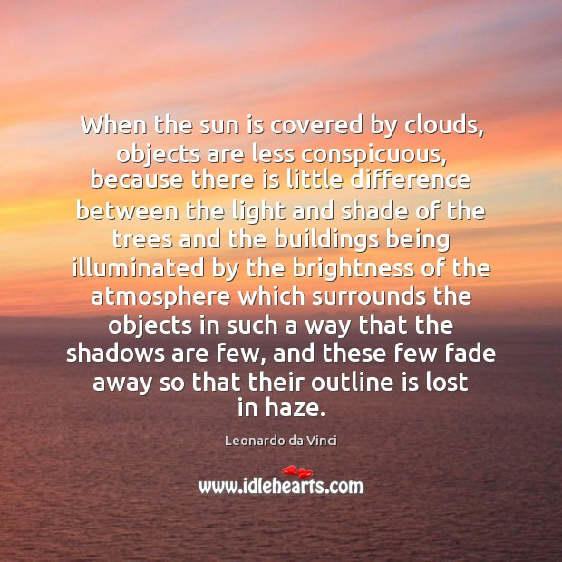When the sun is covered by clouds, objects are less conspicuous, because Leonardo da Vinci Picture Quote