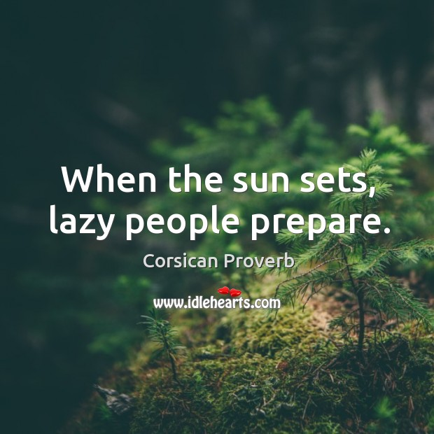 When the sun sets, lazy people prepare. Image
