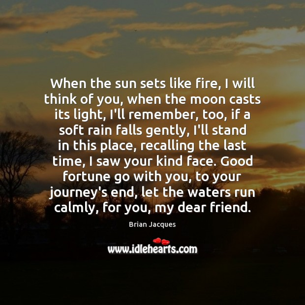 When the sun sets like fire, I will think of you, when Brian Jacques Picture Quote