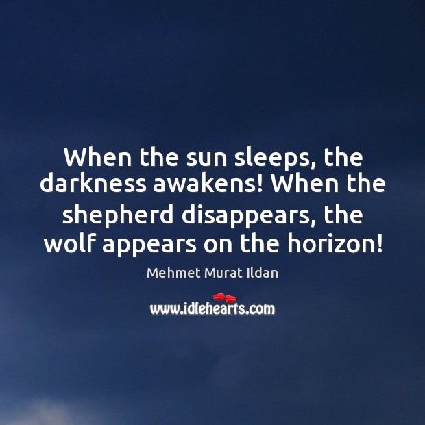 Image, When the sun sleeps, the darkness awakens! When the shepherd disappears, the