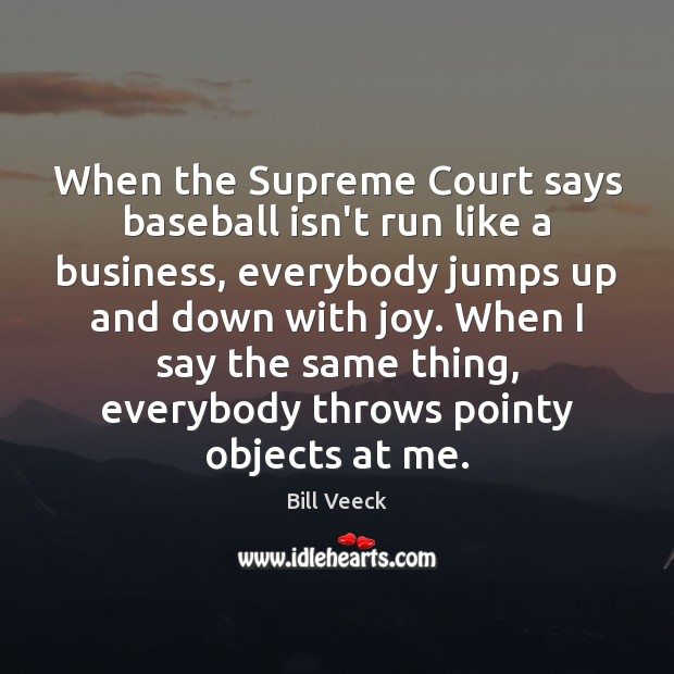 Image, When the Supreme Court says baseball isn't run like a business, everybody
