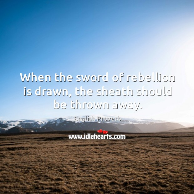 Image, When the sword of rebellion is drawn, the sheath should be thrown away.