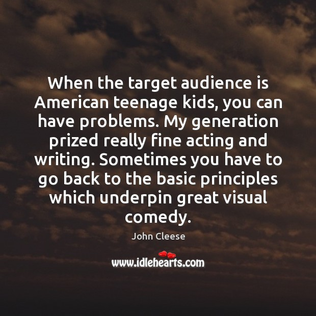 When the target audience is American teenage kids, you can have problems. John Cleese Picture Quote