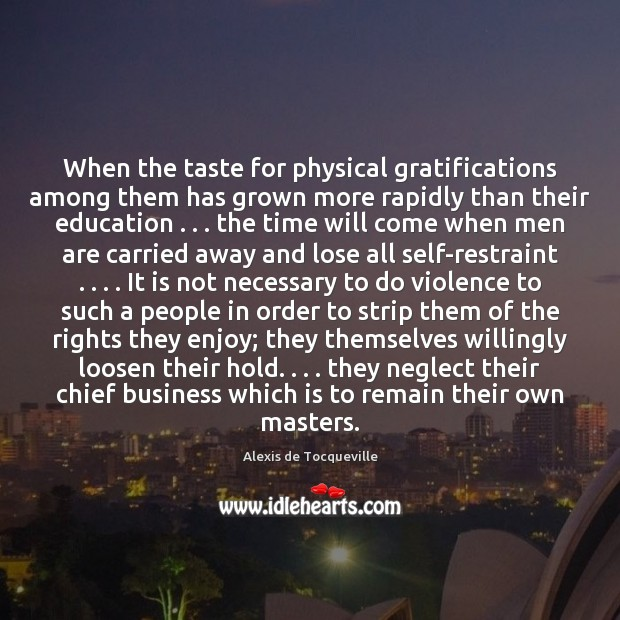 When the taste for physical gratifications among them has grown more rapidly Image