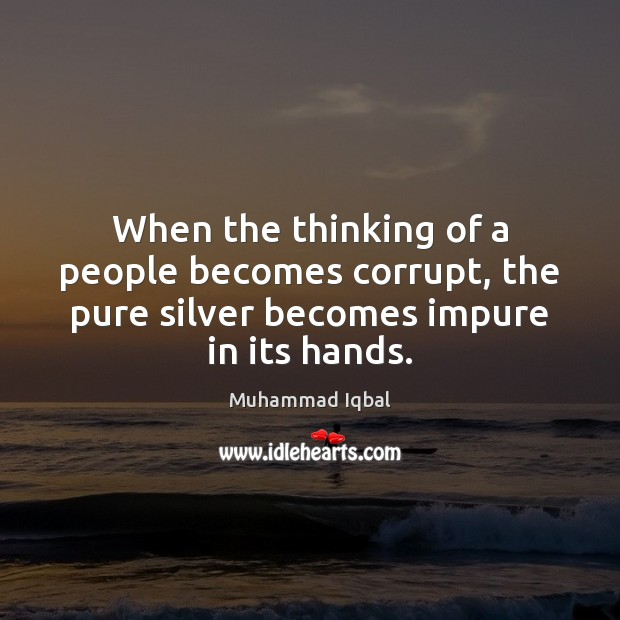 When the thinking of a people becomes corrupt, the pure silver becomes Image