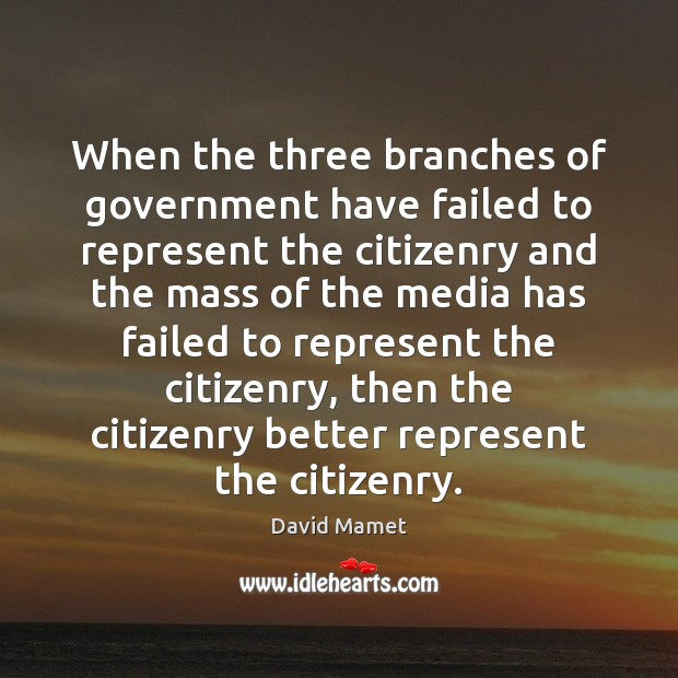 When the three branches of government have failed to represent the citizenry Image