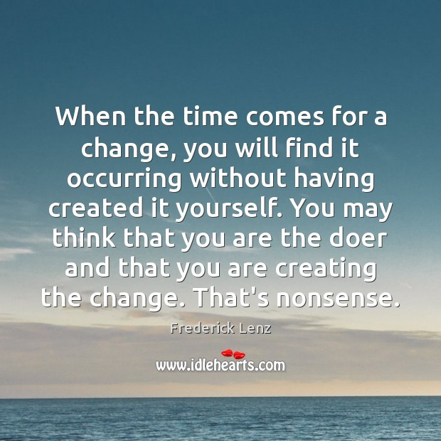 When the time comes for a change, you will find it occurring Frederick Lenz Picture Quote