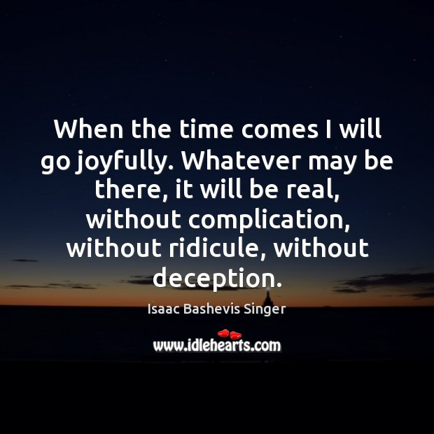 Image, When the time comes I will go joyfully. Whatever may be there,