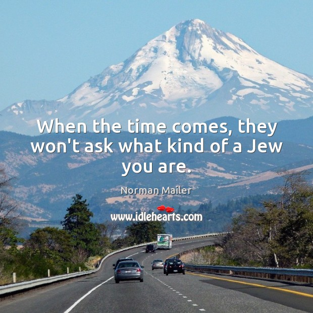 When the time comes, they won't ask what kind of a Jew you are. Image