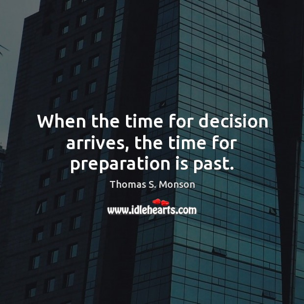 When the time for decision arrives, the time for preparation is past. Image