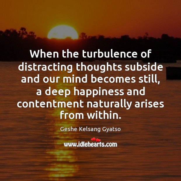 When the turbulence of distracting thoughts subside and our mind becomes still, Geshe Kelsang Gyatso Picture Quote