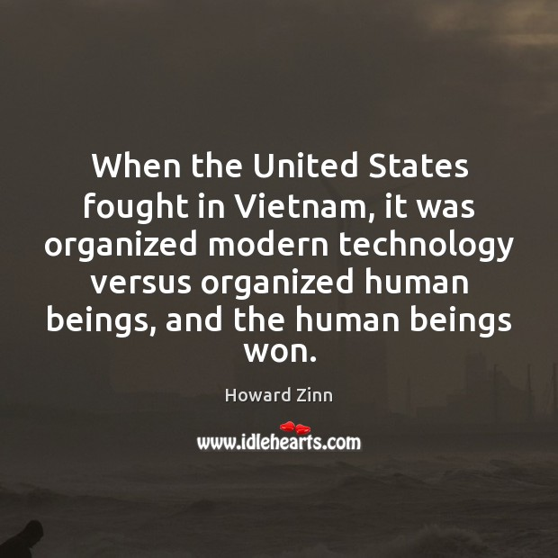 When the United States fought in Vietnam, it was organized modern technology Howard Zinn Picture Quote