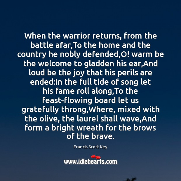 Image, When the warrior returns, from the battle afar,To the home and