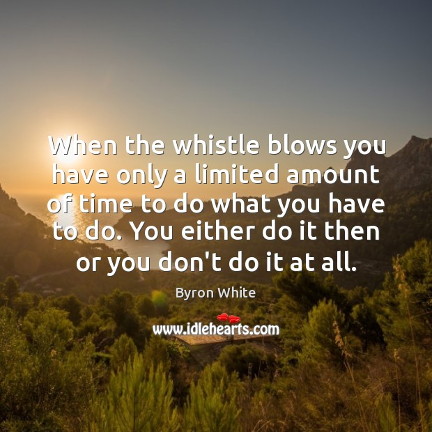 Image, When the whistle blows you have only a limited amount of time