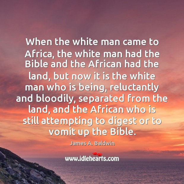 When the white man came to Africa, the white man had the James A. Baldwin Picture Quote