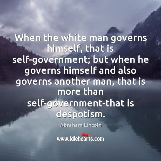 Image, When the white man governs himself, that is self-government; but when he