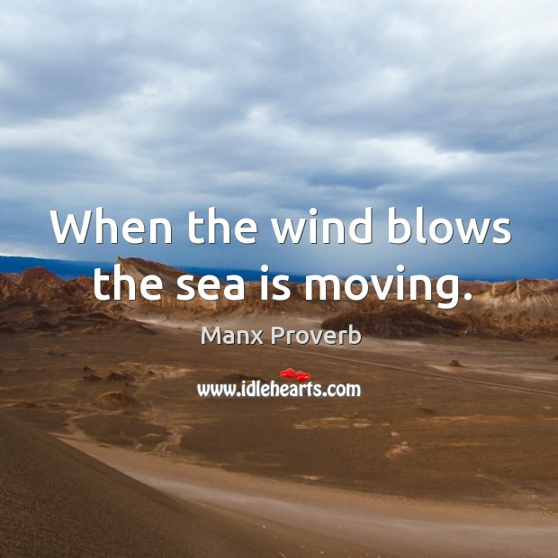 When the wind blows the sea is moving. Manx Proverbs Image