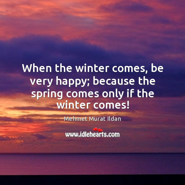 Image, When the winter comes, be very happy; because the spring comes only if the winter comes!
