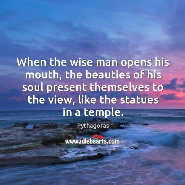Image, When the wise man opens his mouth, the beauties of his soul