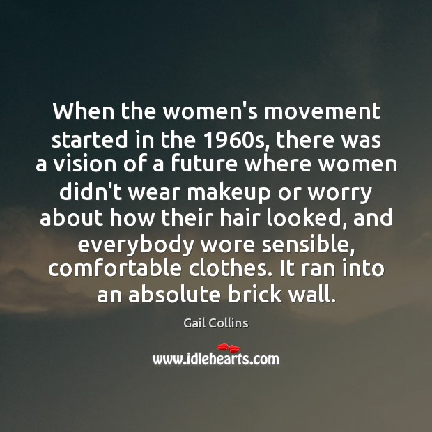 When the women's movement started in the 1960s, there was a vision Image
