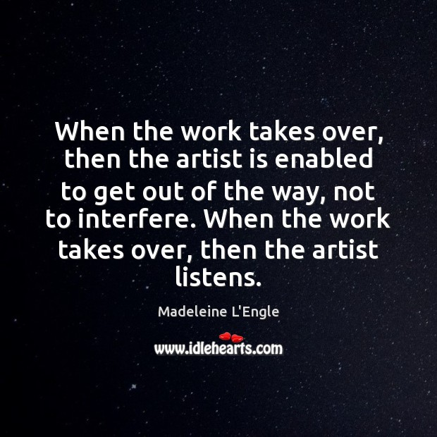 Image, When the work takes over, then the artist is enabled to get