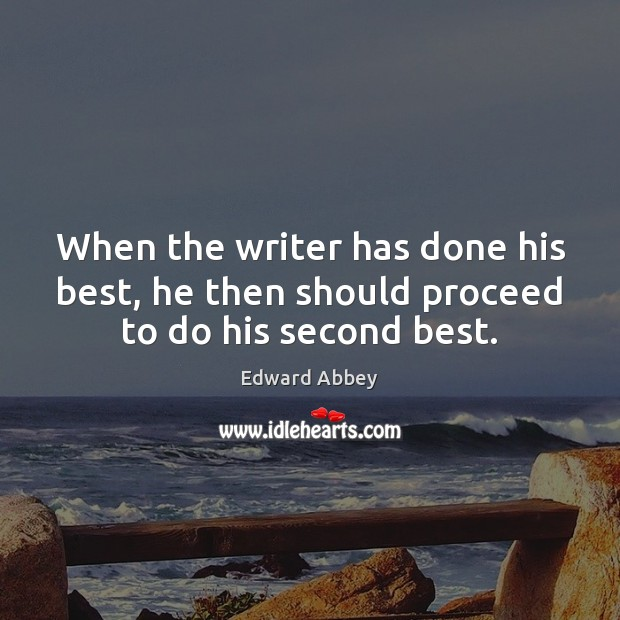 When the writer has done his best, he then should proceed to do his second best. Image