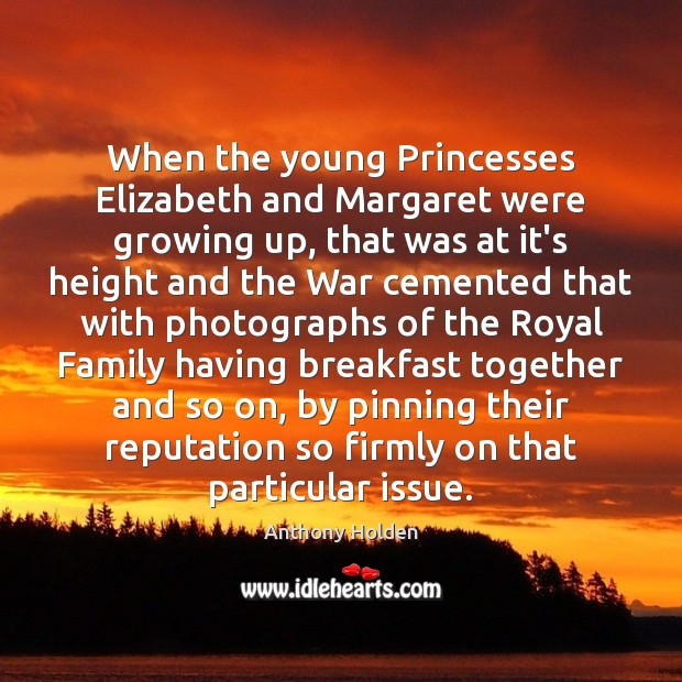 When the young Princesses Elizabeth and Margaret were growing up, that was Image