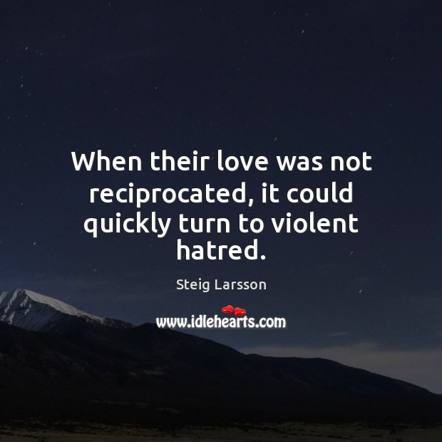 When their love was not reciprocated, it could quickly turn to violent hatred. Image
