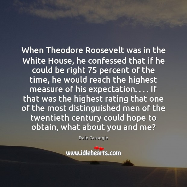 When Theodore Roosevelt was in the White House, he confessed that if Image