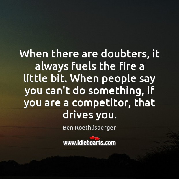 Image, When there are doubters, it always fuels the fire a little bit.