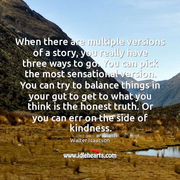When there are multiple versions of a story, you really have three ways to go. Image