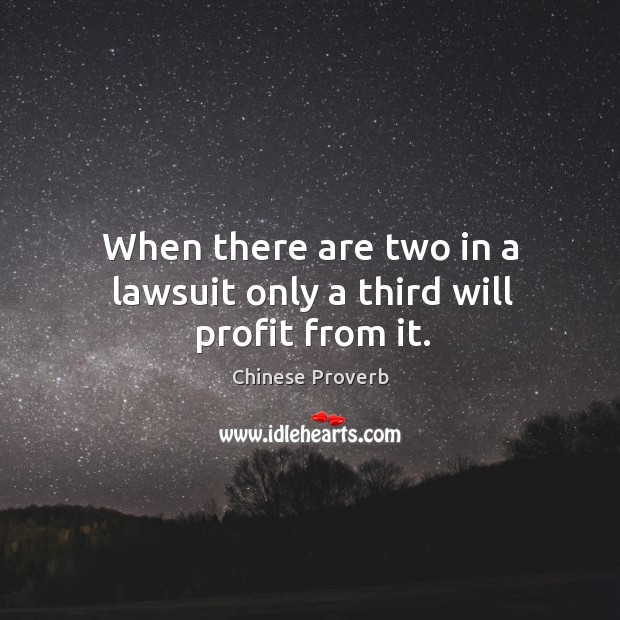 Image, When there are two in a lawsuit only a third will profit from it.