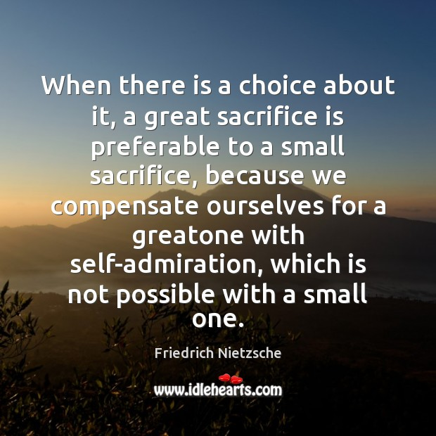 When there is a choice about it, a great sacrifice is preferable Sacrifice Quotes Image
