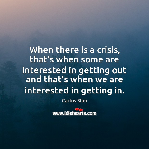 Image, When there is a crisis, that's when some are interested in getting