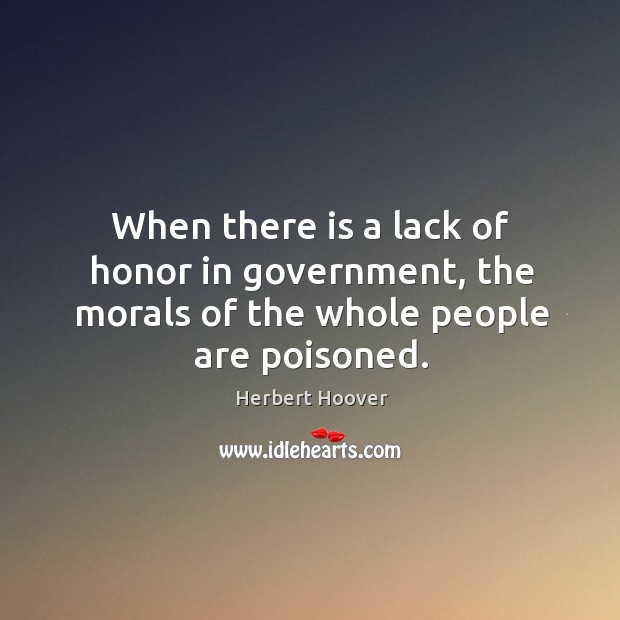 Image, When there is a lack of honor in government, the morals of the whole people are poisoned.