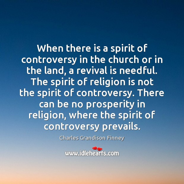 When there is a spirit of controversy in the church or in Charles Grandison Finney Picture Quote