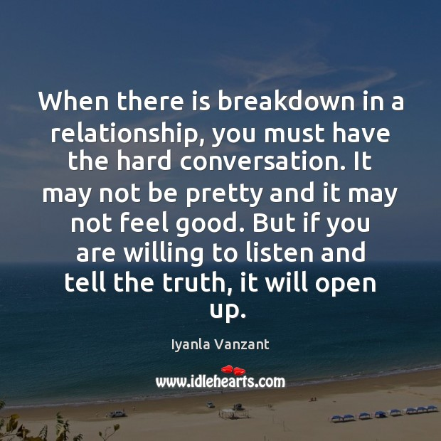 When there is breakdown in a relationship, you must have the hard Iyanla Vanzant Picture Quote