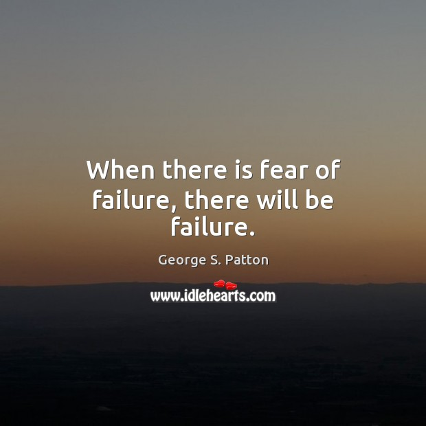 Image, When there is fear of failure, there will be failure.