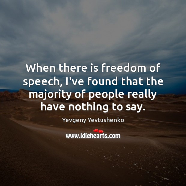 When there is freedom of speech, I've found that the majority of Freedom of Speech Quotes Image