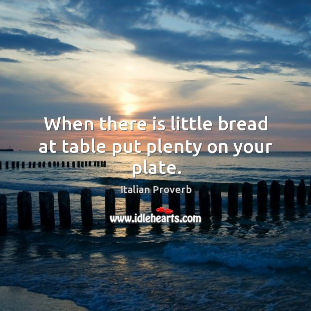 Image, When there is little bread at table put plenty on your plate.