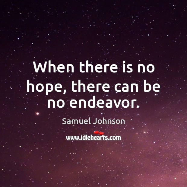 When there is no hope, there can be no endeavor. Image