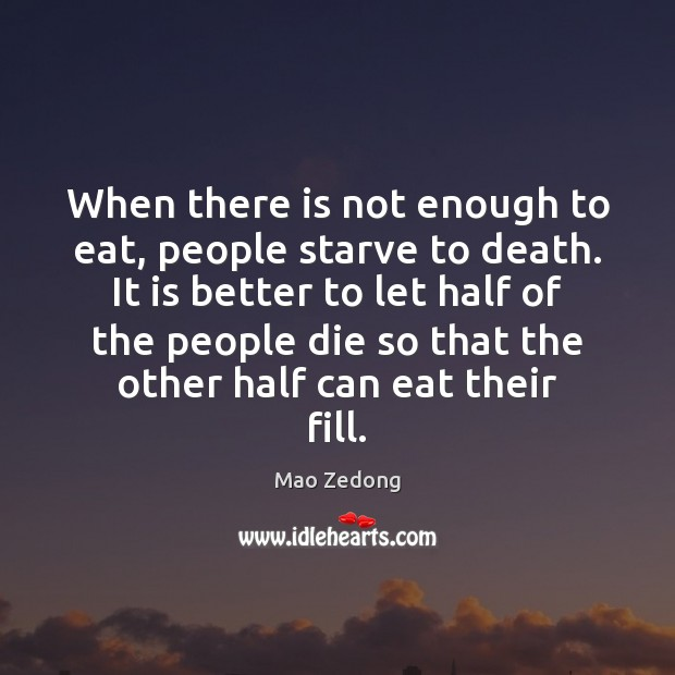 When there is not enough to eat, people starve to death. It Image